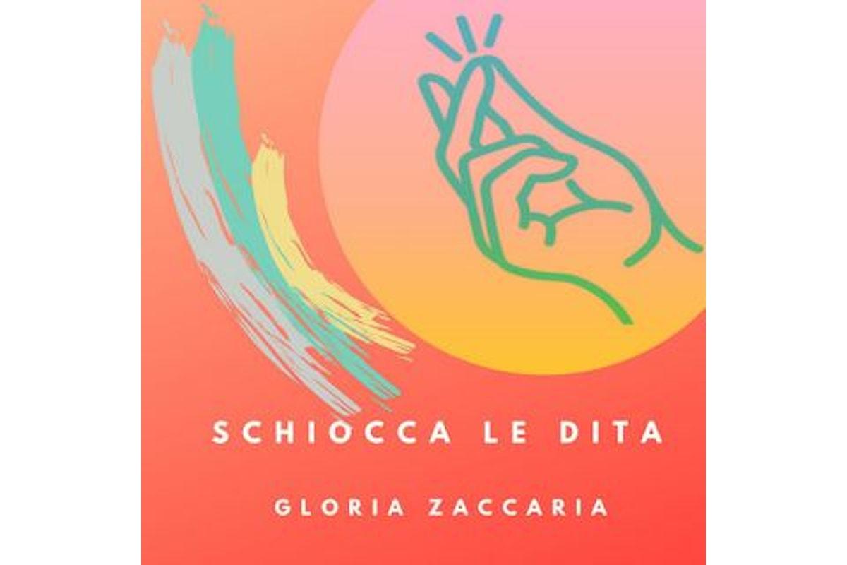 """Gloria Zaccaria, """"SCHIOCCA LE DITA"""" la cantautrice bresciana torna in una nuova veste musicale"""