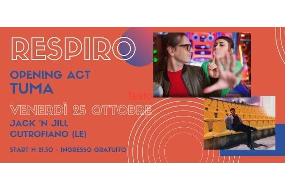 Venerdì 25 Ottobre Respiro in concerto al Jack 'n Jill di Cutrofiano - Opening Act TUMA