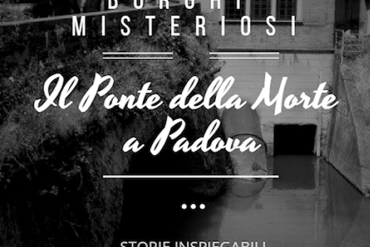 Storie Inspiegabili: Il Ponte della Morte a Padova