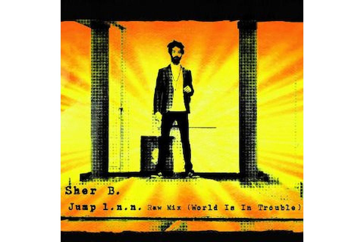 SHER B. JUMP (WORLD IS IN TROUBLE) in radio il nuovo singolo del messia della dancehall