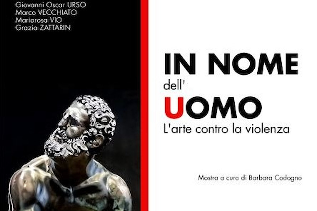 In nome dell'Uomo, l'arte contro la violenza
