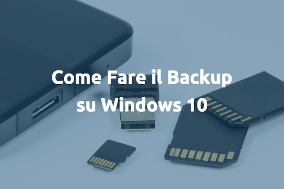 Volete effettuare il Backup su Windows 10? Ecco qui come fare!