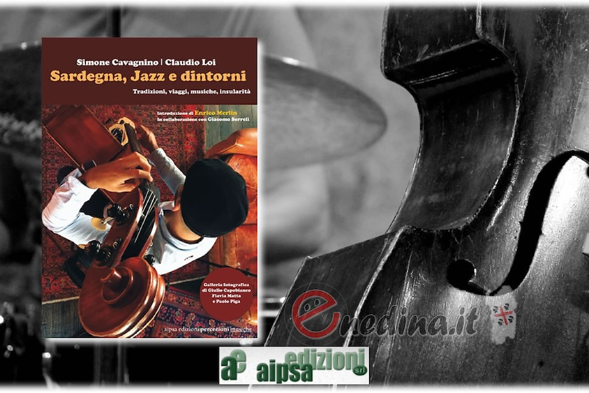 Territorio, tradizioni, musica, artisti e insularità: tutto questo è Sardegna, jazz e dintorni edito da Aipsa